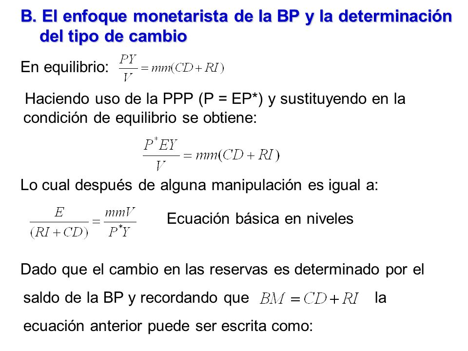 B. El enfoque monetarista de la BP y la determinación del tipo de cambio En equilibrio: Haciendo uso de la PPP (P = EP*) y sustituyendo en la condició