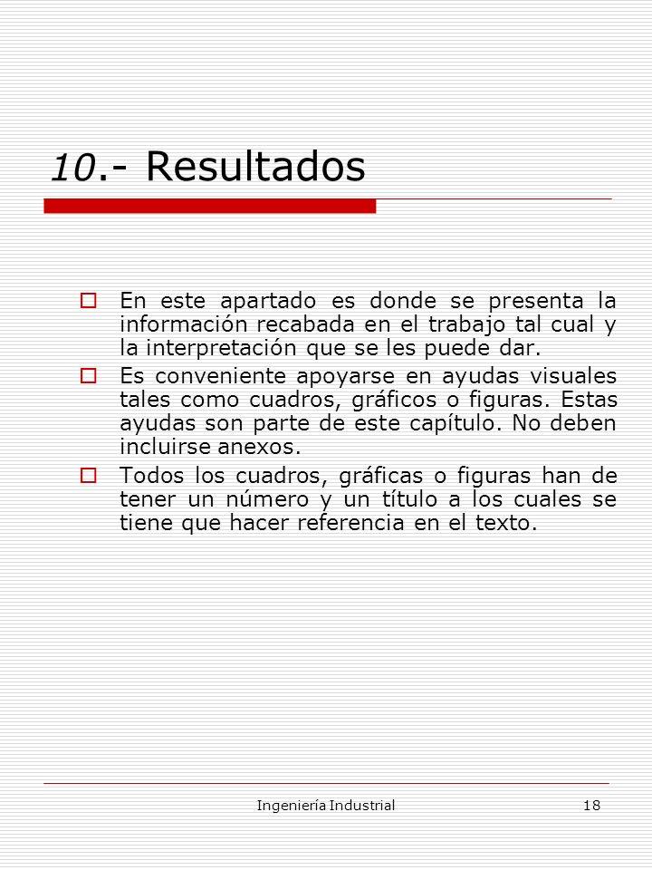 Ingeniería Industrial18 10.- Resultados En este apartado es donde se presenta la información recabada en el trabajo tal cual y la interpretación que s