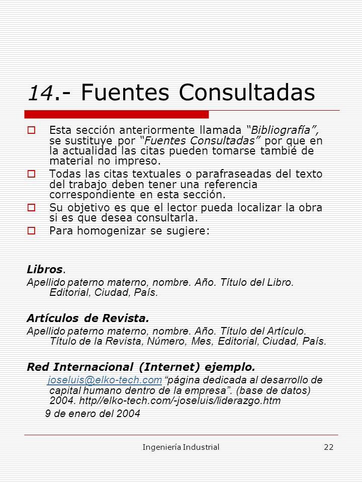 Ingeniería Industrial22 14.- Fuentes Consultadas Esta sección anteriormente llamada Bibliografía, se sustituye por Fuentes Consultadas por que en la a