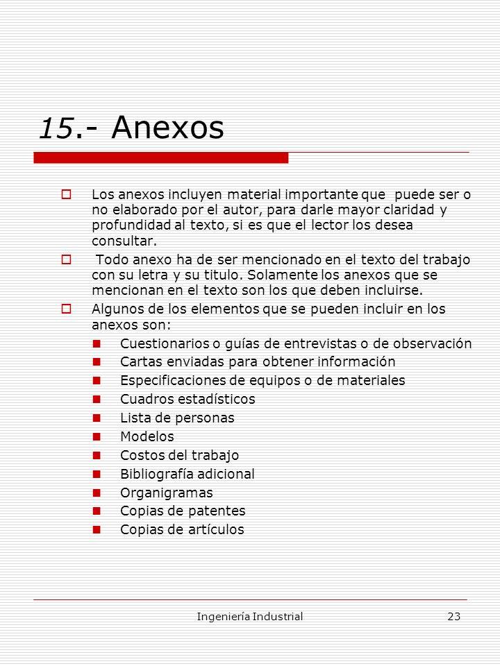 Ingeniería Industrial23 15.- Anexos Los anexos incluyen material importante que puede ser o no elaborado por el autor, para darle mayor claridad y pro