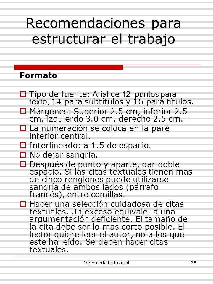 Ingeniería Industrial25 Recomendaciones para estructurar el trabajo Formato Tipo de fuente: Arial de 12 puntos para texto, 14 para subtítulos y 16 par