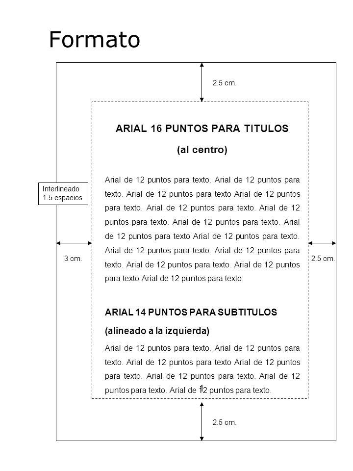 Formato ARIAL 16 PUNTOS PARA TITULOS (al centro) Arial de 12 puntos para texto. Arial de 12 puntos para texto. Arial de 12 puntos para texto Arial de