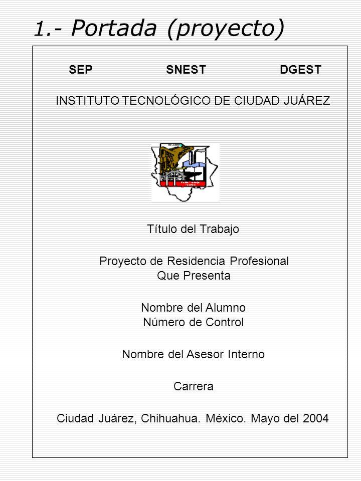 1.- Portada (memoria de residencia) INSTITUTO TECNOLÓGICO DE CIUDAD JUÁREZ Memoria de Residencia Profesional Que Presenta Título del Trabajo Nombre del Alumno Para Obtener el Título de Ingeniero Industrial Ciudad Juárez, Chihuahua.