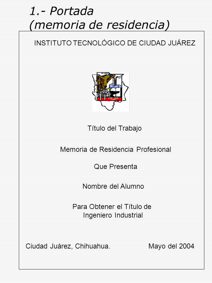 1.- Portada (memoria de residencia) INSTITUTO TECNOLÓGICO DE CIUDAD JUÁREZ Memoria de Residencia Profesional Que Presenta Título del Trabajo Nombre de