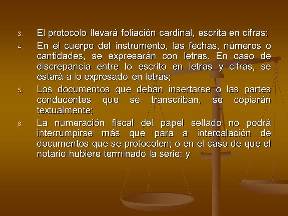 3. El protocolo llevará foliación cardinal, escrita en cifras; 4. En el cuerpo del instrumento, las fechas, números o cantidades, se expresarán con le