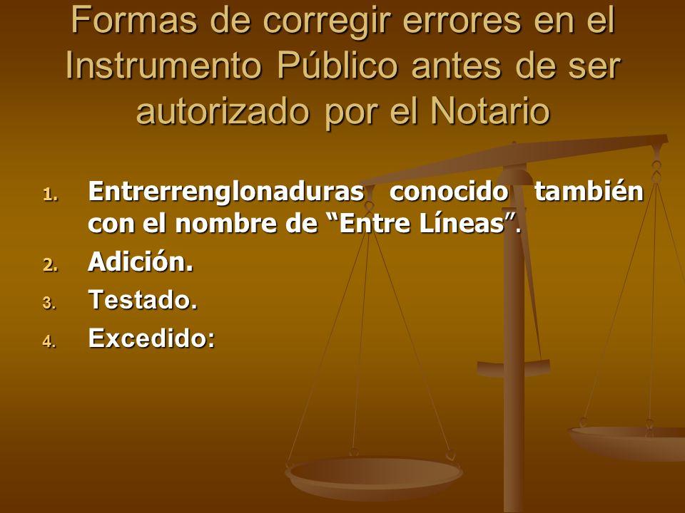 Formas de corregir errores en el Instrumento Público antes de ser autorizado por el Notario 1. Entrerrenglonaduras conocido también con el nombre de E