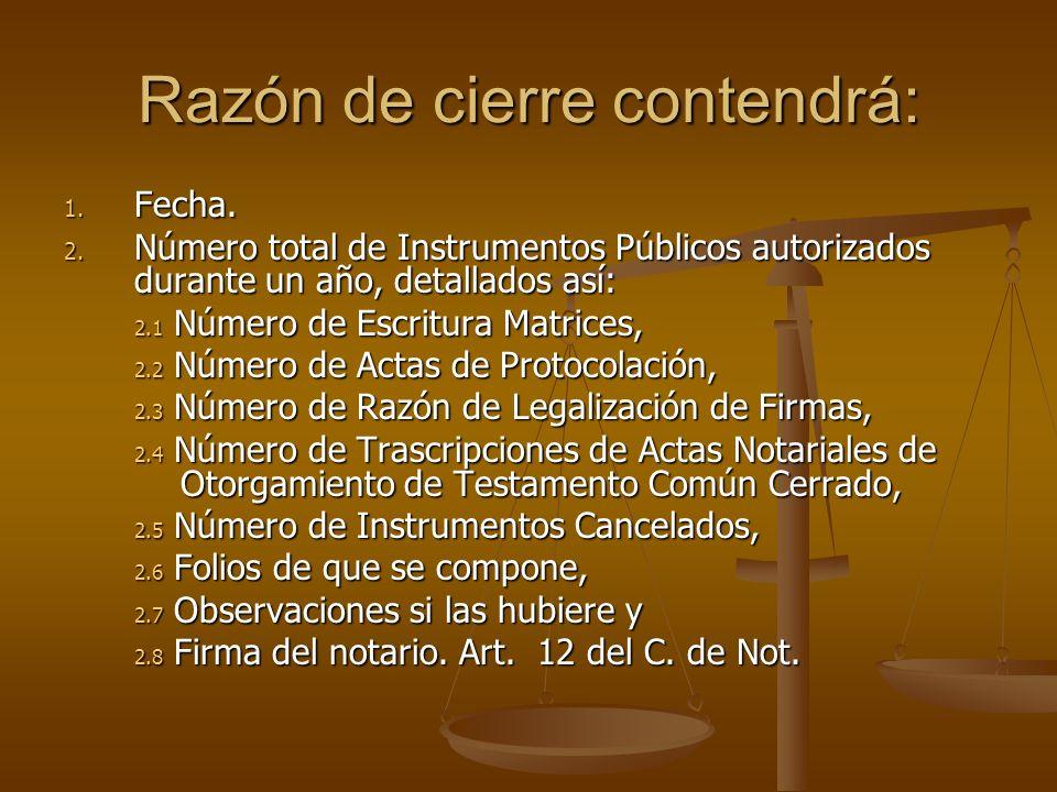Razón de cierre contendrá: 1. Fecha. 2. Número total de Instrumentos Públicos autorizados durante un año, detallados así: 2.1 Número de Escritura Matr