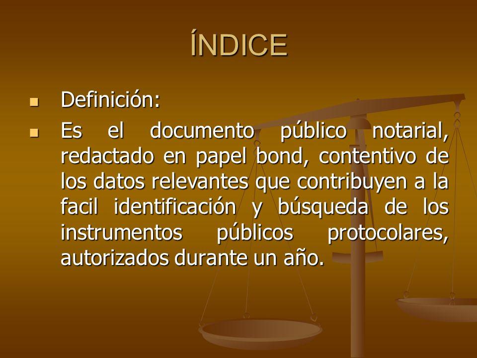 ÍNDICE Definición: Definición: Es el documento público notarial, redactado en papel bond, contentivo de los datos relevantes que contribuyen a la faci