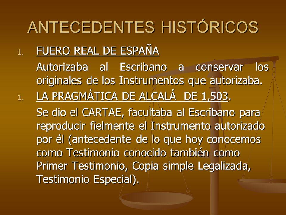 ANTECEDENTES HISTÓRICOS 1. FUERO REAL DE ESPAÑA Autorizaba al Escribano a conservar los originales de los Instrumentos que autorizaba. 1. LA PRAGMÁTIC
