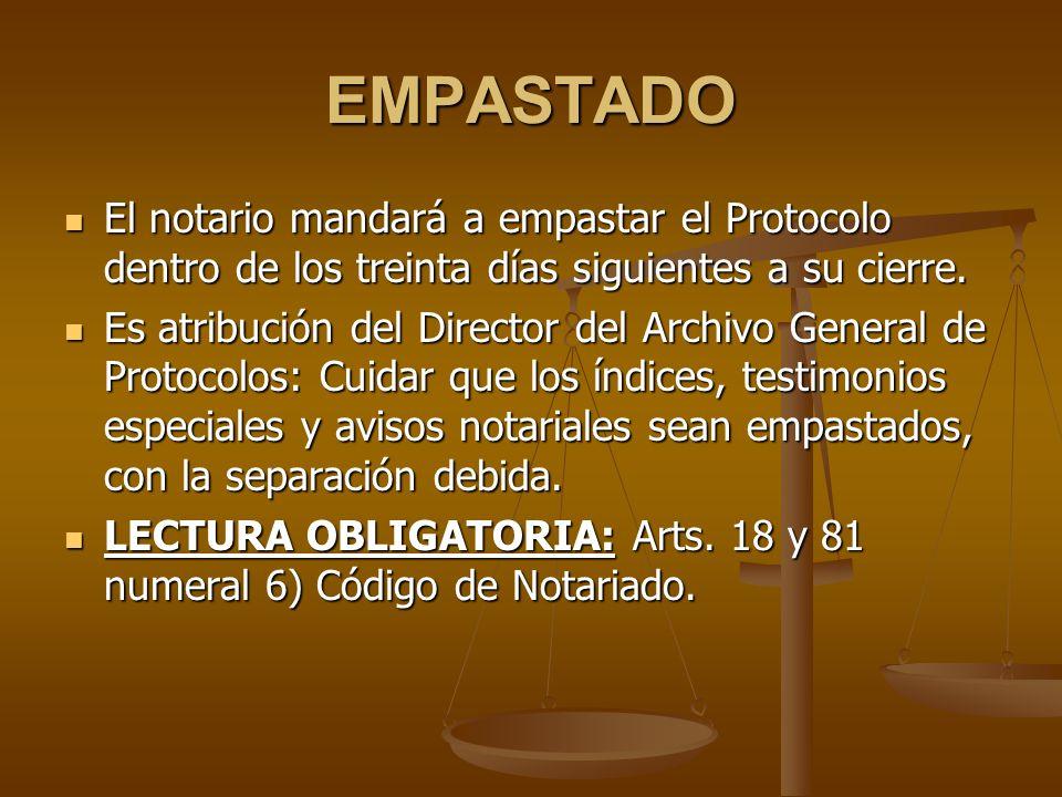 EMPASTADO El notario mandará a empastar el Protocolo dentro de los treinta días siguientes a su cierre. El notario mandará a empastar el Protocolo den