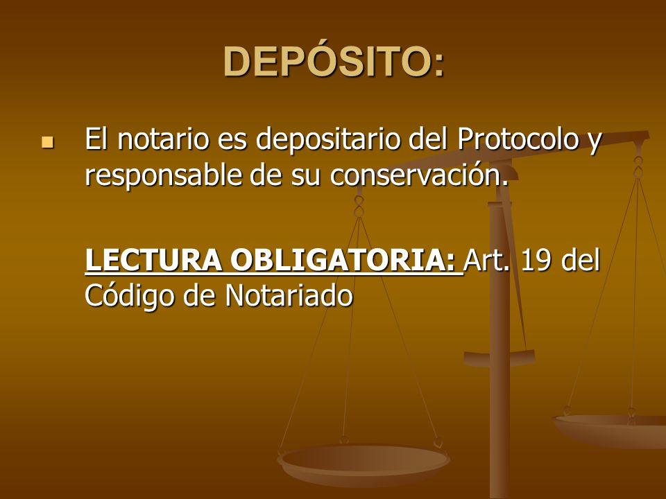 DEPÓSITO: El notario es depositario del Protocolo y responsable de su conservación. El notario es depositario del Protocolo y responsable de su conser