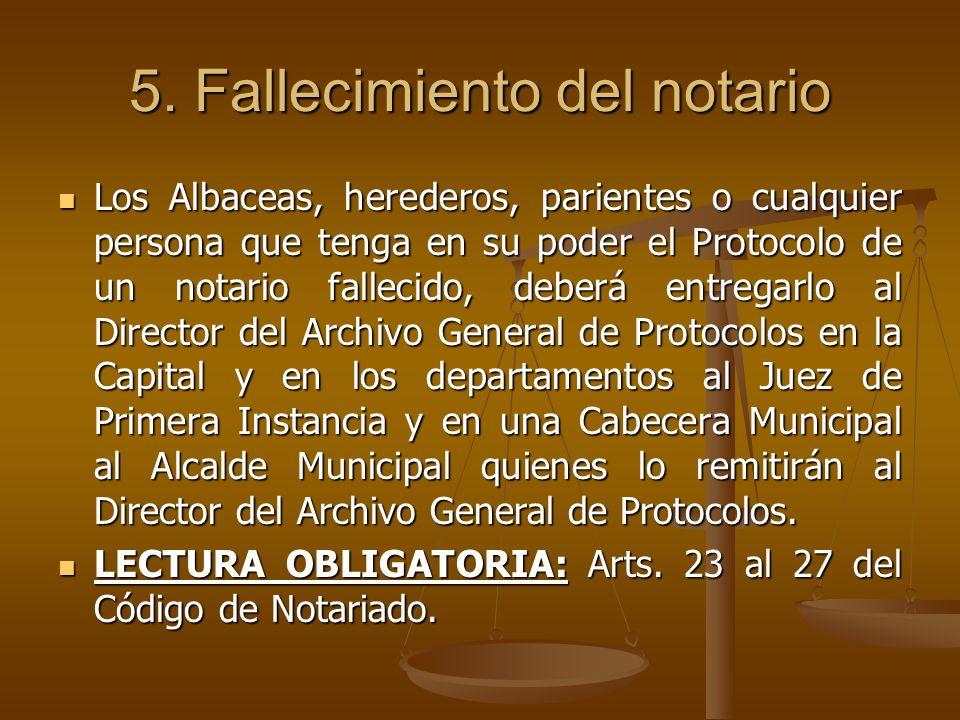 5. Fallecimiento del notario Los Albaceas, herederos, parientes o cualquier persona que tenga en su poder el Protocolo de un notario fallecido, deberá