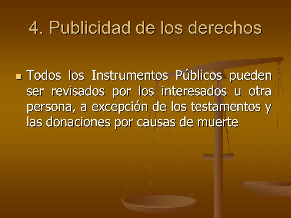 4. Publicidad de los derechos Todos los Instrumentos Públicos pueden ser revisados por los interesados u otra persona, a excepción de los testamentos