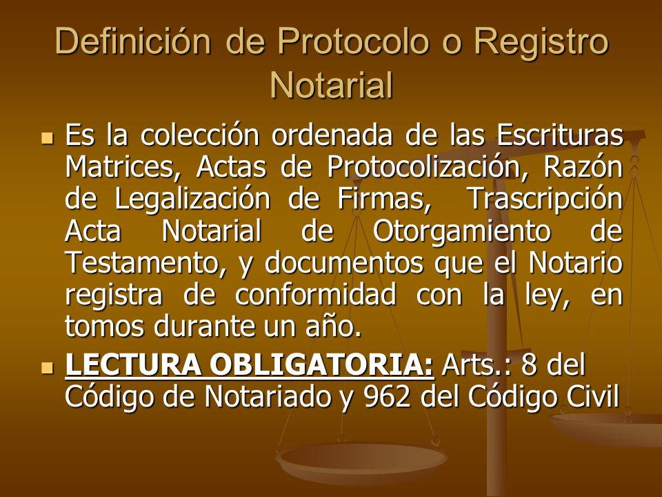 Definición de Protocolo o Registro Notarial Es la colección ordenada de las Escrituras Matrices, Actas de Protocolización, Razón de Legalización de Fi