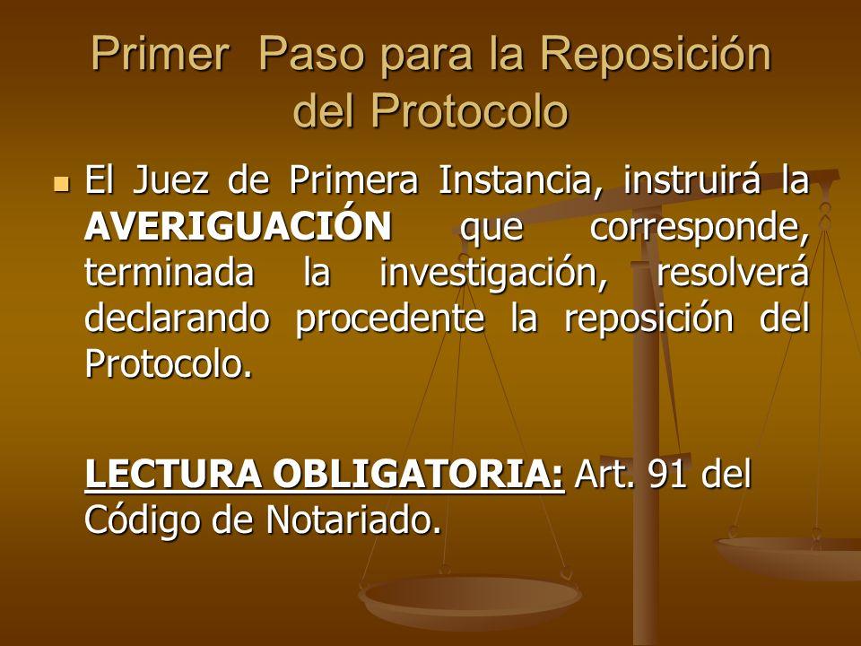 Primer Paso para la Reposición del Protocolo El Juez de Primera Instancia, instruirá la AVERIGUACIÓN que corresponde, terminada la investigación, reso