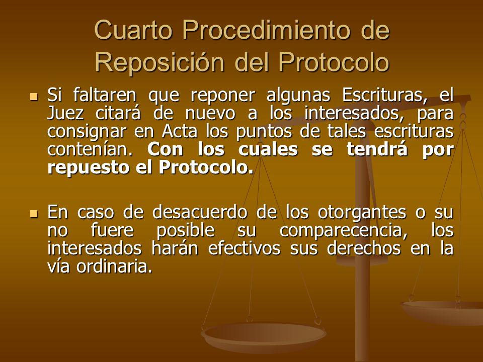 Cuarto Procedimiento de Reposición del Protocolo Si faltaren que reponer algunas Escrituras, el Juez citará de nuevo a los interesados, para consignar