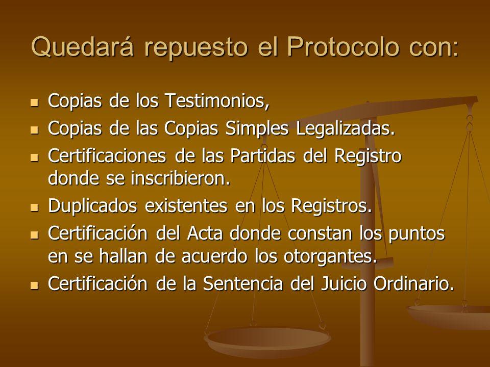 Quedará repuesto el Protocolo con: Copias de los Testimonios, Copias de los Testimonios, Copias de las Copias Simples Legalizadas. Copias de las Copia