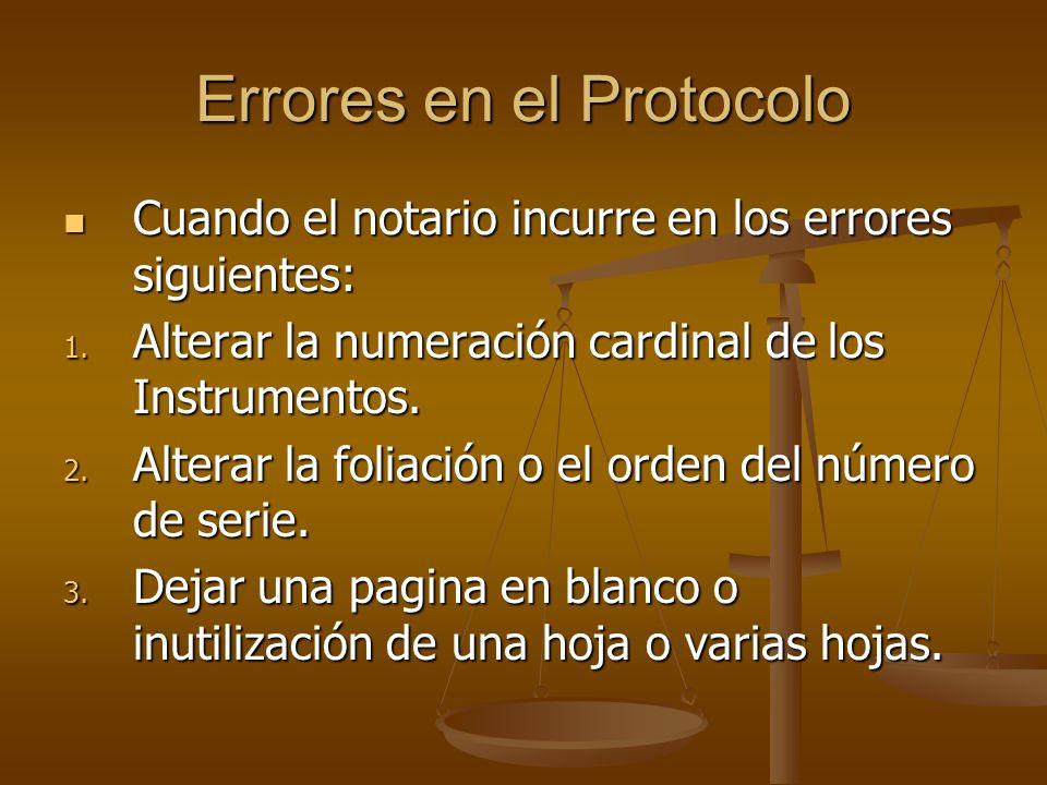 Errores en el Protocolo Cuando el notario incurre en los errores siguientes: Cuando el notario incurre en los errores siguientes: 1. Alterar la numera