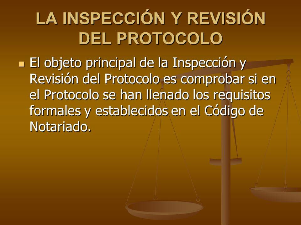 LA INSPECCIÓN Y REVISIÓN DEL PROTOCOLO El objeto principal de la Inspección y Revisión del Protocolo es comprobar si en el Protocolo se han llenado lo