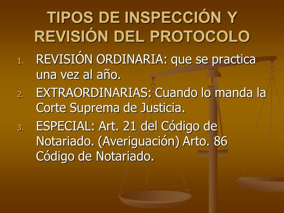 TIPOS DE INSPECCIÓN Y REVISIÓN DEL PROTOCOLO 1. REVISIÓN ORDINARIA: que se practica una vez al año. 2. EXTRAORDINARIAS: Cuando lo manda la Corte Supre