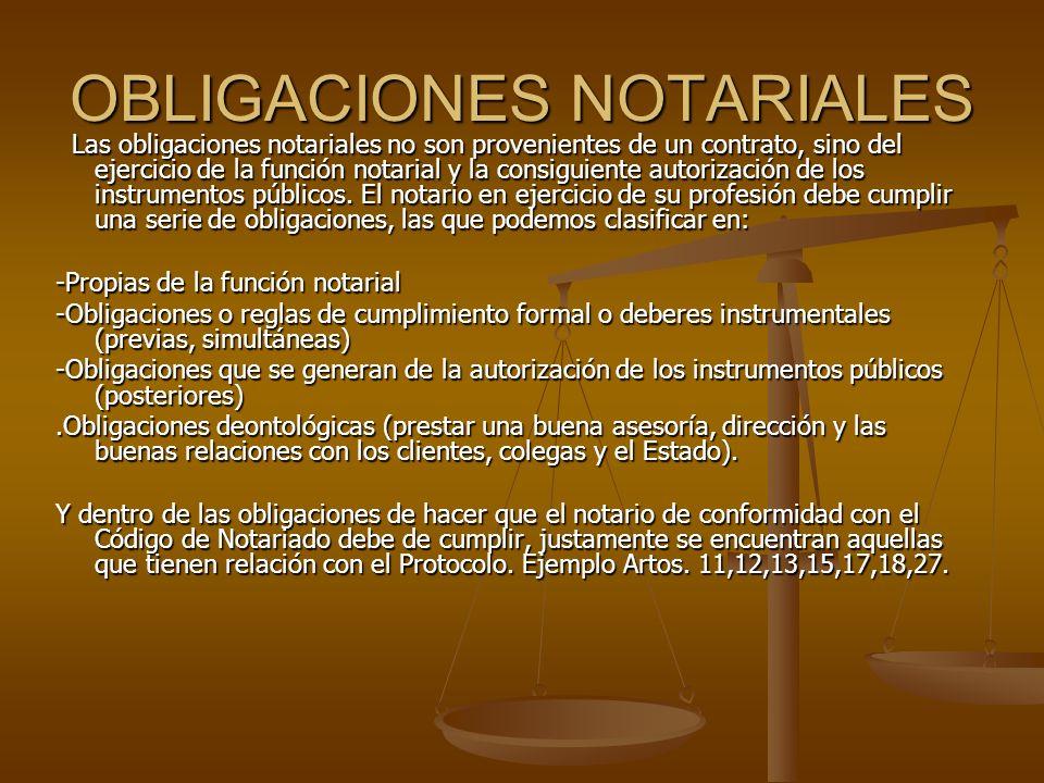 OBLIGACIONES NOTARIALES Las obligaciones notariales no son provenientes de un contrato, sino del ejercicio de la función notarial y la consiguiente au