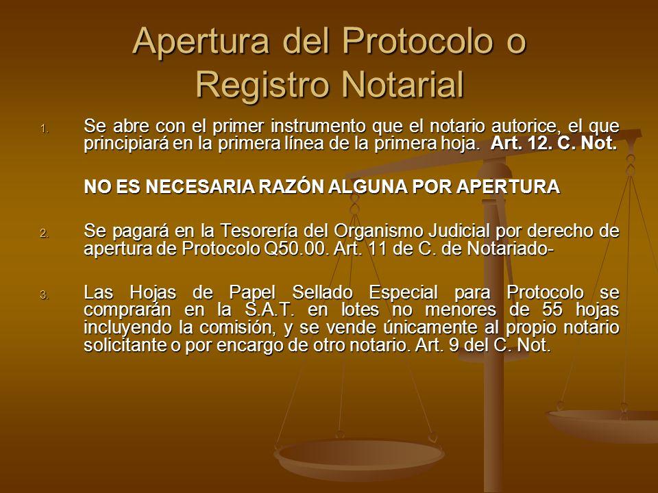 Apertura del Protocolo o Registro Notarial 1. Se abre con el primer instrumento que el notario autorice, el que principiará en la primera línea de la