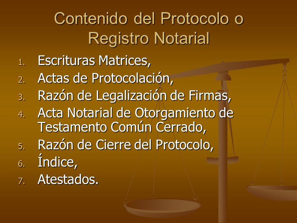 Contenido del Protocolo o Registro Notarial 1. Escrituras Matrices, 2. Actas de Protocolación, 3. Razón de Legalización de Firmas, 4. Acta Notarial de