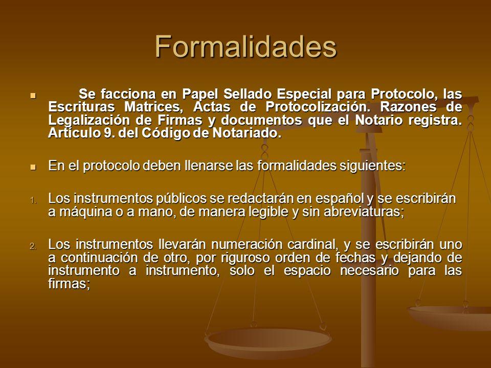 Formalidades Se facciona en Papel Sellado Especial para Protocolo, las Escrituras Matrices, Actas de Protocolización. Razones de Legalización de Firma
