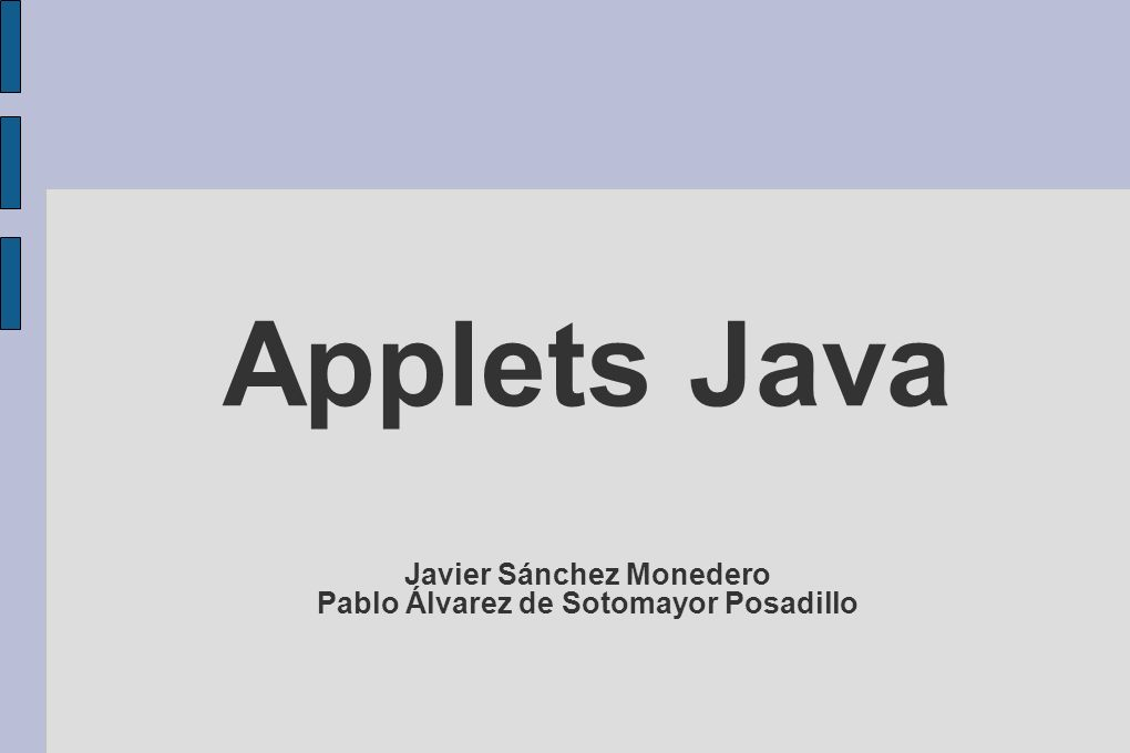 Applets Java Javier Sánchez Monedero Pablo Álvarez de Sotomayor Posadillo