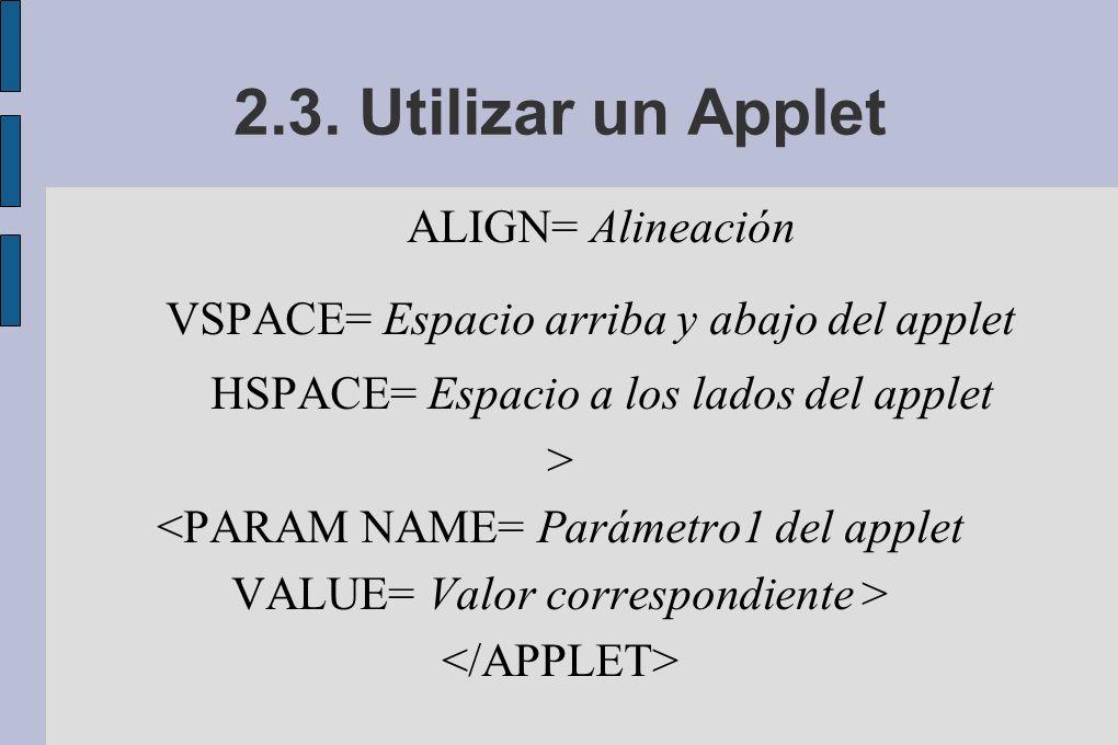 2.3. Utilizar un Applet ALIGN= Alineación VSPACE= Espacio arriba y abajo del applet HSPACE= Espacio a los lados del applet >
