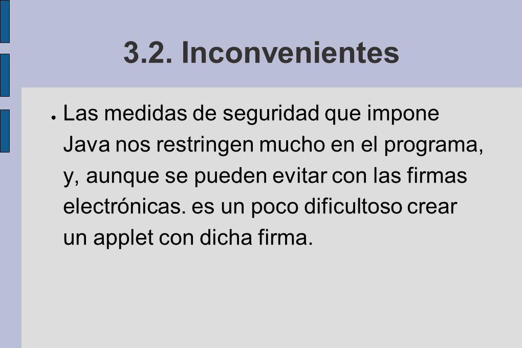 3.2. Inconvenientes Las medidas de seguridad que impone Java nos restringen mucho en el programa, y, aunque se pueden evitar con las firmas electrónic