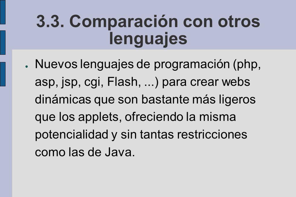 3.3. Comparación con otros lenguajes Nuevos lenguajes de programación (php, asp, jsp, cgi, Flash,...) para crear webs dinámicas que son bastante más l