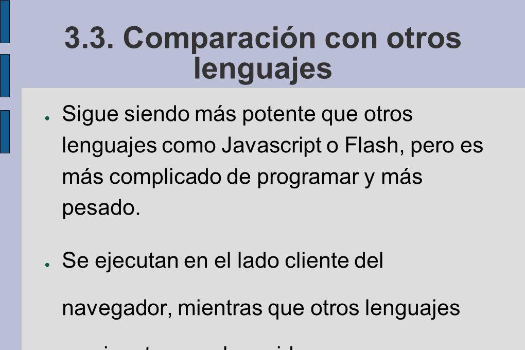 3.3. Comparación con otros lenguajes Sigue siendo más potente que otros lenguajes como Javascript o Flash, pero es más complicado de programar y más p