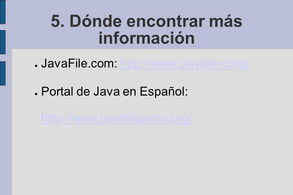 5. Dónde encontrar más información JavaFile.com: http://www.javafile.com/http://www.javafile.com/ Portal de Java en Español: http://www.javahispano.or