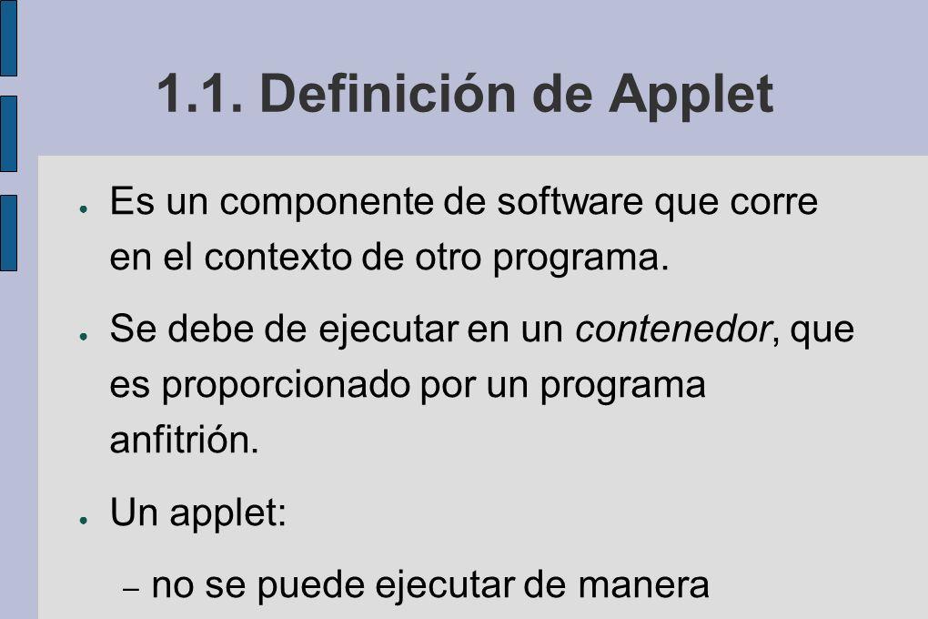 1.1.Definición de Applet Es un componente de software que corre en el contexto de otro programa.