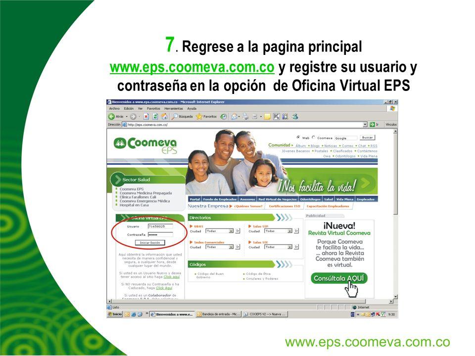 7. Regrese a la pagina principal www.eps.coomeva.com.co y registre su usuario y contraseña en la opción de Oficina Virtual EPS www.eps.coomeva.com.co
