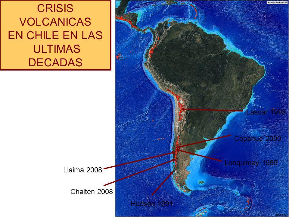 CRISIS VOLCANICAS EN CHILE EN LAS ULTIMAS DECADAS Lascar 1993 Lonquimay 1989 Copahue 2000 Hudson 1991 Chaiten 2008 Llaima 2008