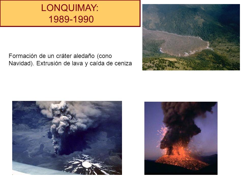 LONQUIMAY: 1989-1990 Formación de un cráter aledaño (cono Navidad). Extrusión de lava y caída de ceniza