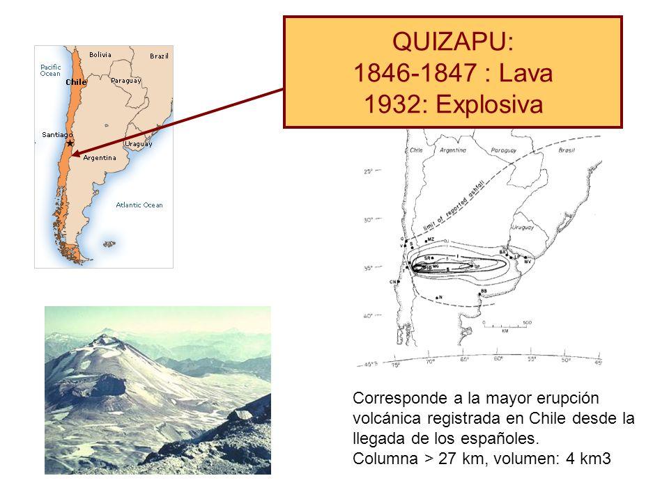 QUIZAPU: 1846-1847 : Lava 1932: Explosiva Corresponde a la mayor erupción volcánica registrada en Chile desde la llegada de los españoles. Columna > 2