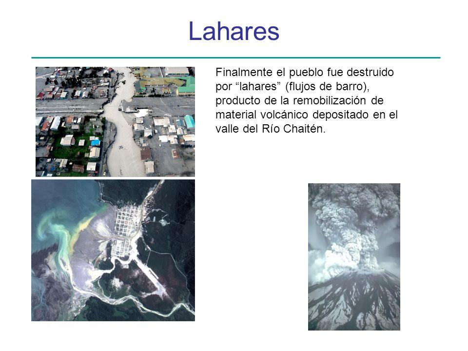 Lahares Finalmente el pueblo fue destruido por lahares (flujos de barro), producto de la remobilización de material volcánico depositado en el valle d