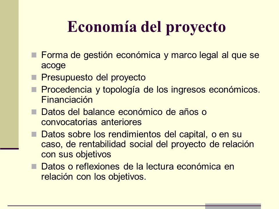 Economía del proyecto Forma de gestión económica y marco legal al que se acoge Presupuesto del proyecto Procedencia y topología de los ingresos económ