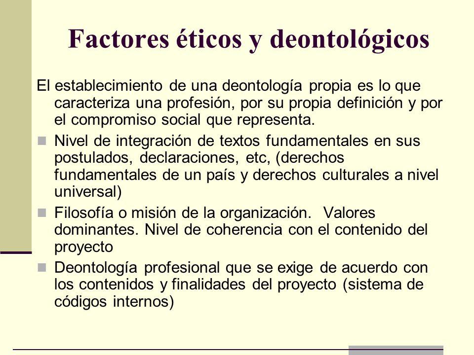 Factores éticos y deontológicos El establecimiento de una deontología propia es lo que caracteriza una profesión, por su propia definición y por el co