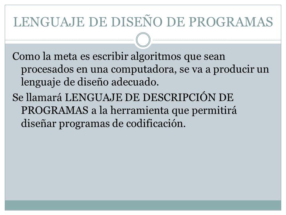 Este pseudo- lenguaje tiene las siguientes características: 1.