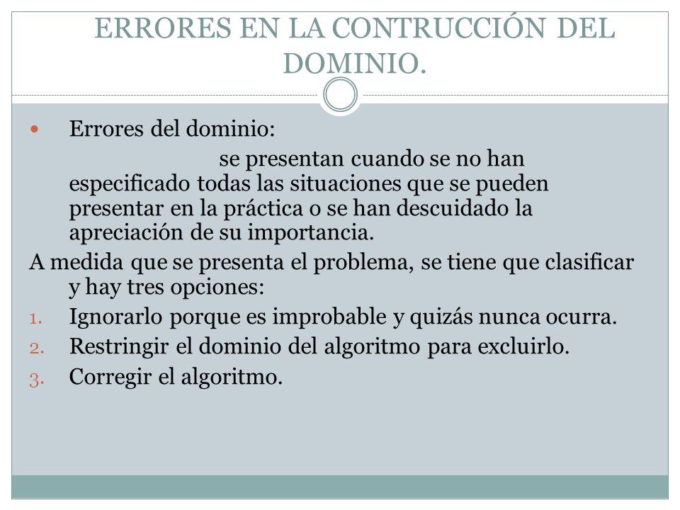 ERRORES DE LÓGICA: Son aquellos errores que se detectan, después que se ha definido en forma adecuada el dominio de un algoritmo, en la etapa de prueba o verificación.