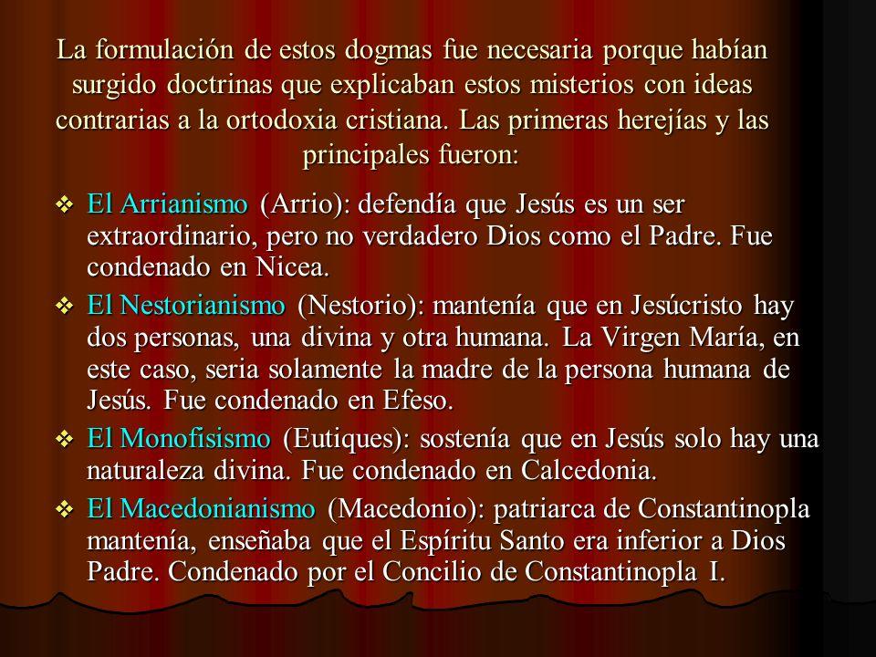 La formulación de estos dogmas fue necesaria porque habían surgido doctrinas que explicaban estos misterios con ideas contrarias a la ortodoxia cristi