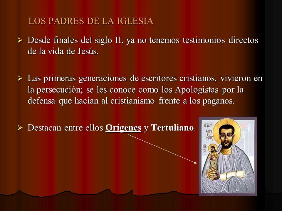 LOS PADRES DE LA IGLESIA Desde finales del siglo II, ya no tenemos testimonios directos de la vida de Jesús. Desde finales del siglo II, ya no tenemos