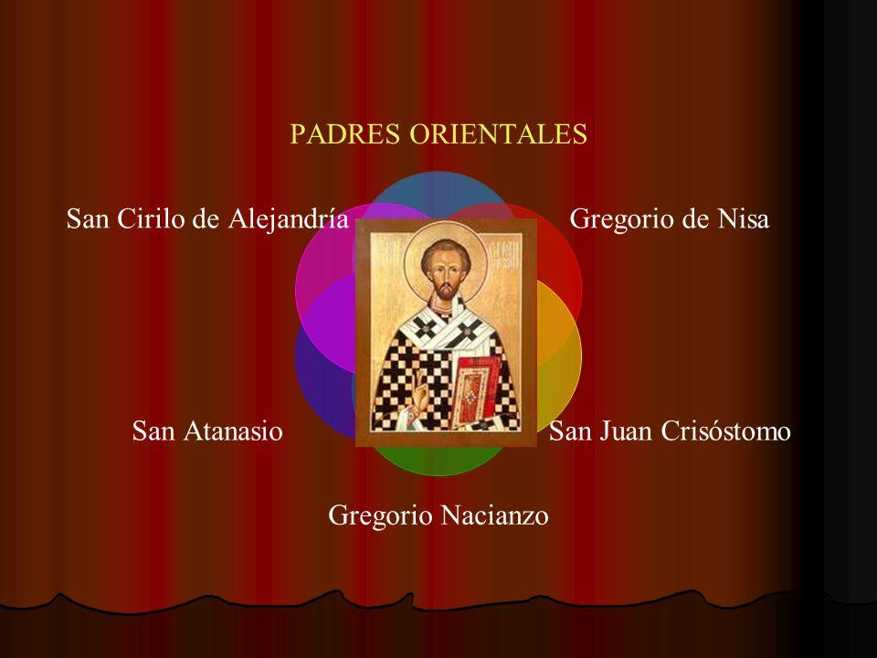 PADRES ORIENTALES Gregorio de Nisa San Juan Crisóstomo Gregorio Nacianzo San Atanasio San Cirilo de Alejandría