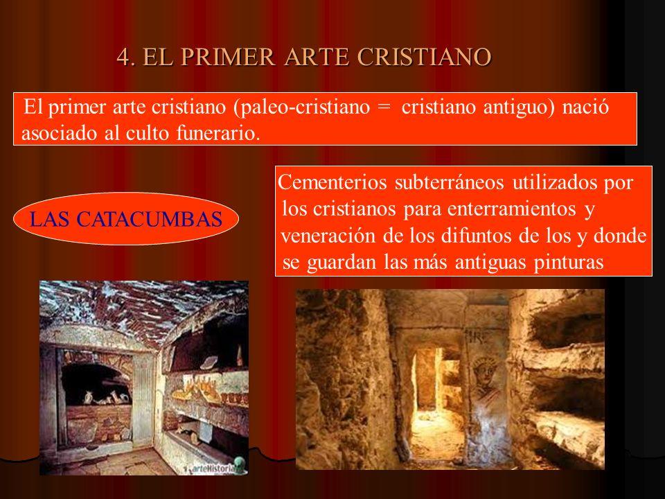 4. EL PRIMER ARTE CRISTIANO El primer arte cristiano (paleo-cristiano = cristiano antiguo) nació asociado al culto funerario. LAS CATACUMBAS Cementeri
