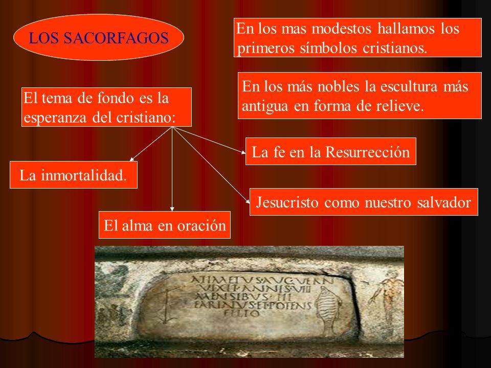 LOS SACORFAGOS En los mas modestos hallamos los primeros símbolos cristianos. En los más nobles la escultura más antigua en forma de relieve. El tema