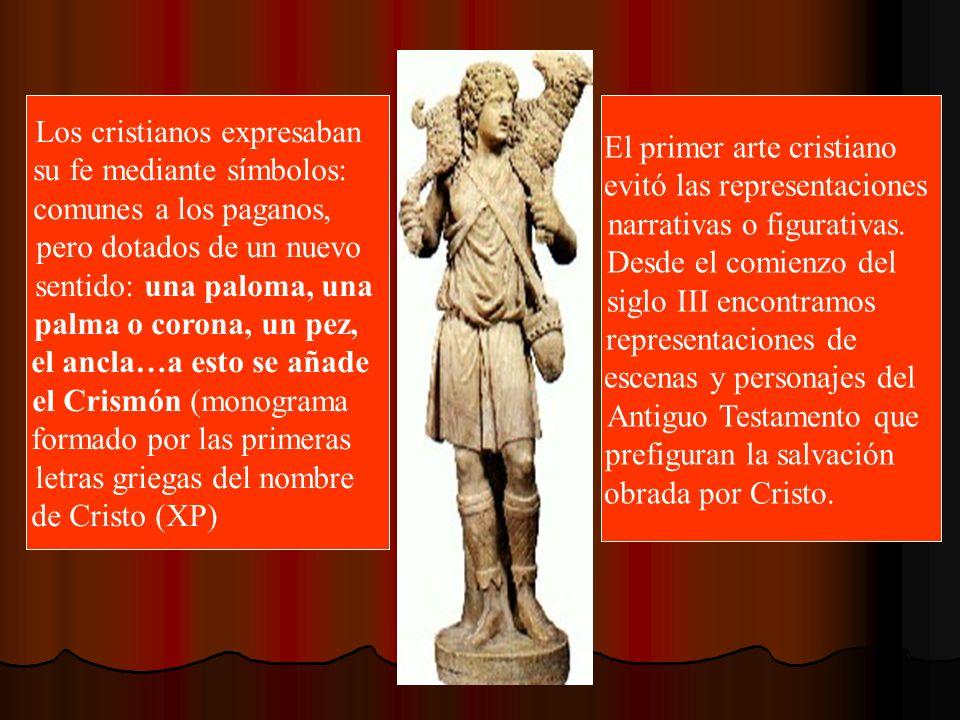 Los cristianos expresaban su fe mediante símbolos: comunes a los paganos, pero dotados de un nuevo sentido: una paloma, una palma o corona, un pez, el